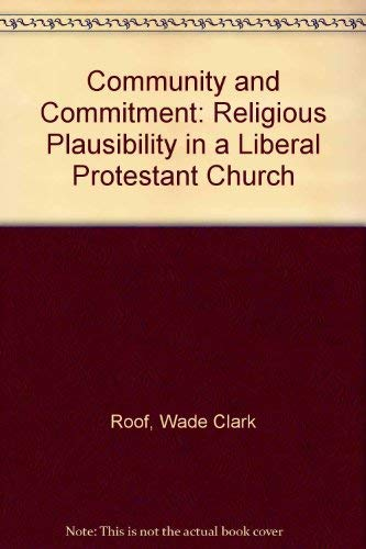 Community and Commitment: Religious Plausibility in a Liberal Protestant Church: Roof, Wade Clark