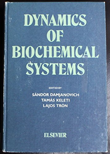 Dynamics of Biochemical Systems. Lectures Presented at: Damjanovich, S., Keleti,