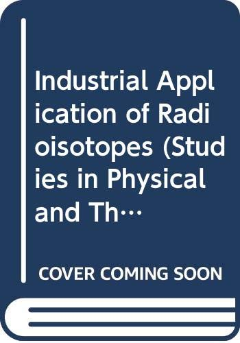 9780444995308: Industrial Application of Radioisotopes (Studies in Physical and Theoretical Chemistry) (English and Hungarian Edition)