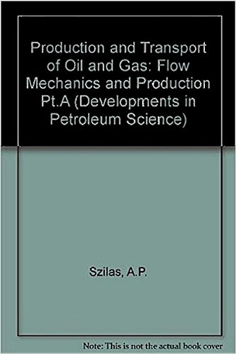 9780444995988: Production and Transport of Oil and Gas: Flow Mechanics and Production Pt.A (Developments in Petroleum Science)