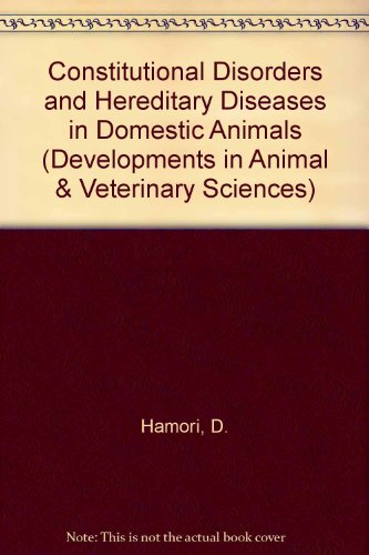 Constitutional Disorders and Hereditary Diseases in Domestic Animals. Developments in Animal and ...
