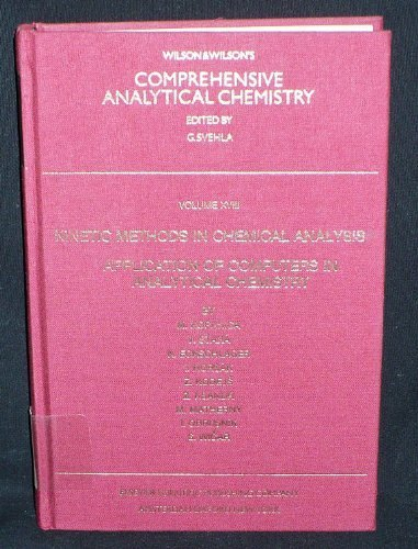 9780444996855: 18: Kinetic Methods in Chemical Analysis. Application of Computers in Analytical Chemistry (Comprehensive Analytical Chemistry)
