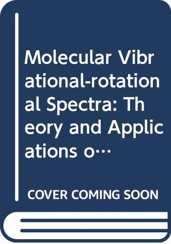 9780444997371: Molecular Vibrational-rotational Spectra: Theory and Applications of High Resolution Infrared, Microwave and Raman Spectroscopy of Polyatomic Molecules (Studies in Physical and Theoretical Chemistry)