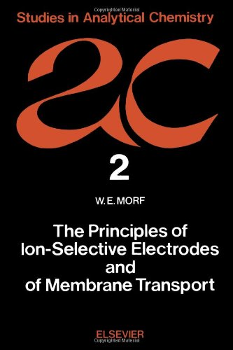 9780444997494: The Principles of Ion-Selective Electrodes and of Membrane Transport (Studies in Analytical Chemistry)