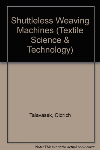 9780444997586: Shuttleless Weaving Machines (Textile Science & Technology)