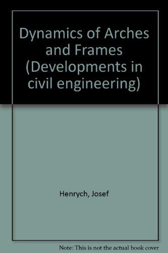 9780444997920: The Dynamics of Arches and Frames (Developments in civil engineering)