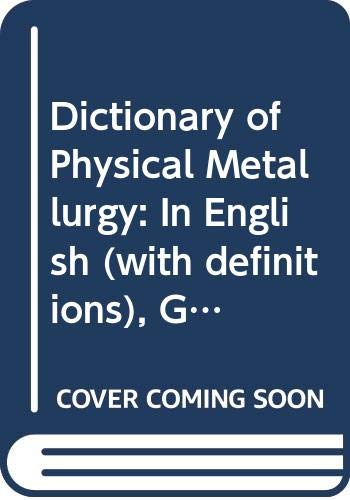 9780444998101: Dictionary of Physical Metallurgy: In English (with definitions), German, French, Polish and Russian