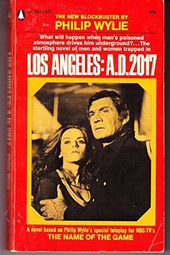 9780445002722: Los Angeles: A. D. 2017 (A Novel Based on Philip Wylie's Special Teleplay for NBC-TV's 'The Name of the Game') (1971)