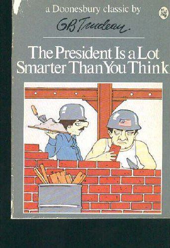 The President Is a Lot Smarter Than You Think (A Doonesbury Book)