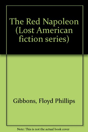 The Red Napoleon (Lost American fiction series): Gibbons, Floyd Phillips