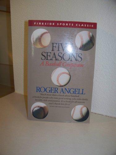 Roger Angell's Five seasons: A baseball companion: Angell, Roger