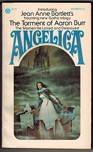 Angelica (The Torment of Aaron Burr, Volume: Jean Anne Bartlett