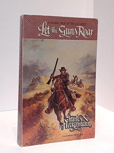 Let The Guns Roar: Heckelmann, Charles N.