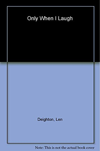 Only When I Laugh: Deighton, Len