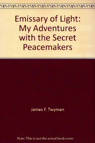 9780446165174: Emissary of Light: My Adventures with the Secret Peacemakers