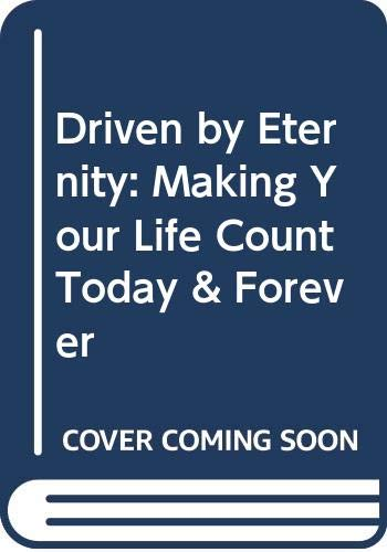 9780446178259: Driven by Eternity: Making Your Life Count Today & Forever