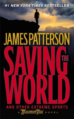 9780446194044: Saving the World (Maximum Ride, Book 3)