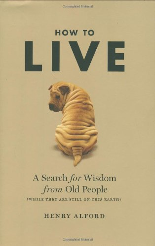 How To Live: A Search For Wisdom From Old People