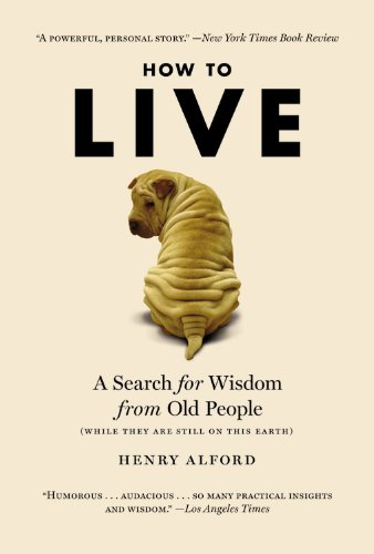 How To Live: A Search For Wisdom From Old People. (paperback)