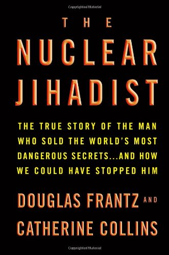 9780446199575: The Nuclear Jihadist: The True Story of the Man Who Sold the World's Most Dangerous Secrets...And How We Could Have Stopped Him