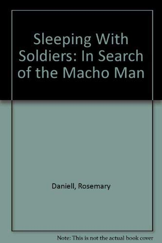 9780446300230: Sleeping With Soldiers: In Search of the Macho Man