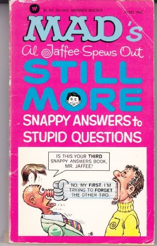 9780446304436: Mad's Al Jaffee Spews Out Still More Snappy Answers to Stupid Questions