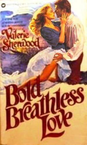 Bold Breathless Love: SHERWOOD, VALERIE
