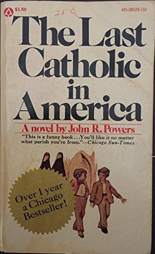 The Last Catholic in America: Powers, John R.