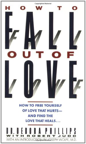 9780446314084: How to Fall out of Love: How to Free Yourself of Love That Hurts--and Find the Love That Heals...