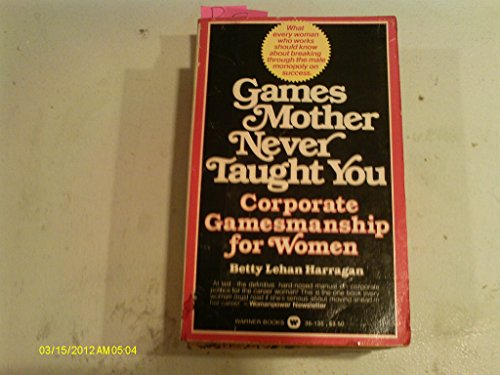 Games Mother Never Taught You: Corporate Gamesmanship for Women