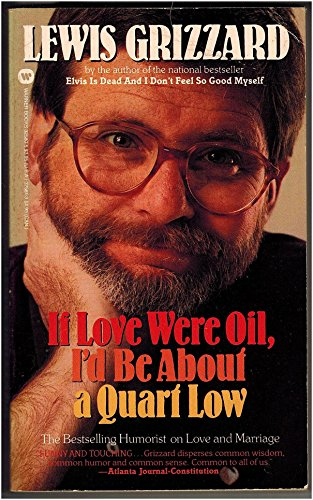 If Love Were Oil, I'd Be About a Quart Low: Grizzard, Lewis