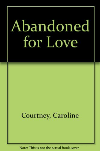 Abandoned for Love (A Warner Regency Romance) (Caroline Courtney #13): Courtney, Caroline