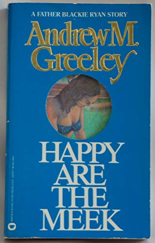 Happy Are the Meek: Greeley, Andrew M.