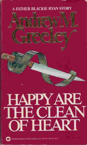 Happy Are the Clean of Heart: A: Greeley, Andrew M