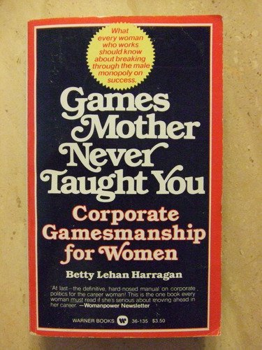 9780446329033: Games Your Mother Never Taught You: Corporate Gamesmanship for Women