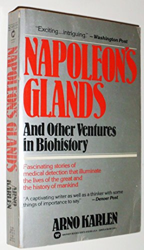 Napoleon's Glands and Other Ventures in Biohistory: Karlen, Arno