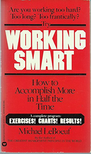 9780446329996: Working Smart: How to Accomplish More in Half the Time