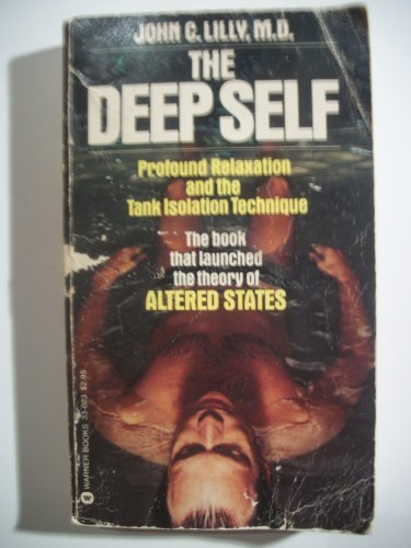 The Deep Self: Profound Relaxation and the Tank Isolation Technique: John Lilly