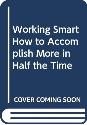 9780446331470: Working Smart How to Accomplish More in Half the Time