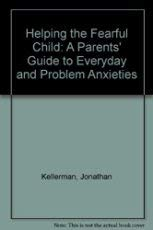 Helping the Fearful Child: A Parents' Guide to Everyday and Problem Anxieties: Kellerman, ...