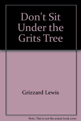 Don't Sit Under the Grits Tree: Grizzard, Lewis