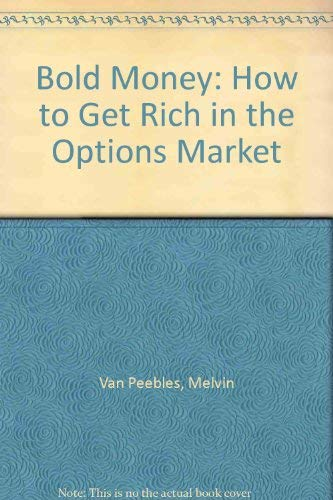 Bold Money: How to Get Rich in the Options Market: Van Peebles, Melvin