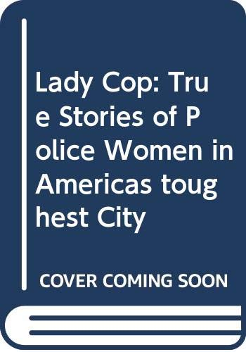 9780446346849: Lady Cop: True Stories of Police Women in Americas toughest City