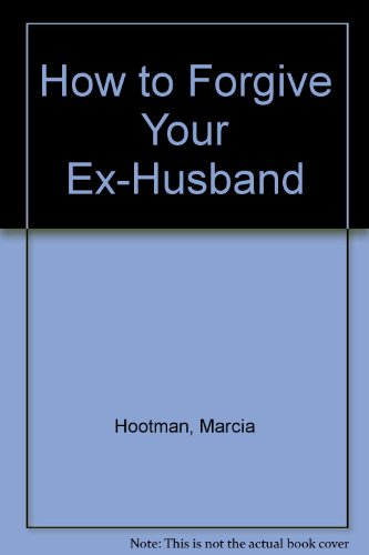 How to Forgive Your Ex-Husband: HOOTMAN/PERKINS