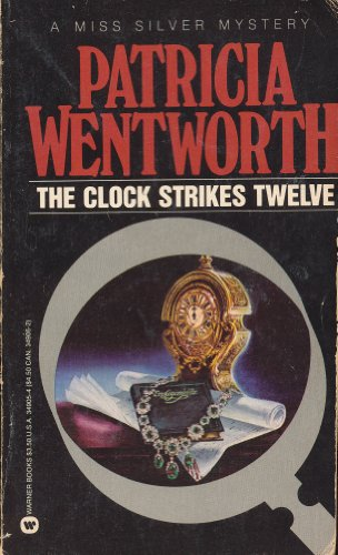 The Clock Strikes Twelve (A Miss Silver Mystery): Patricia Wentworth