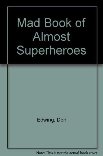 9780446350709: Mad Book of Almost Superheroes