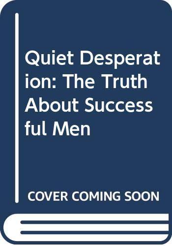 9780446355056: Quiet Desperation: The Truth About Successful Men
