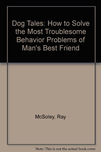9780446355667: Dog Tales: How to Solve the Most Troublesome Behavior Problems of Man's Best Friend