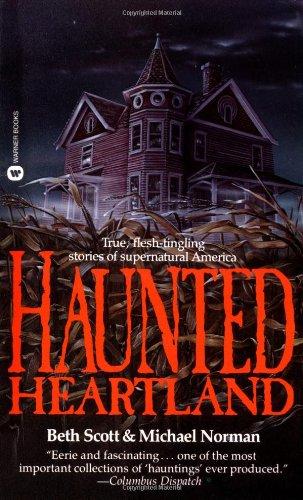 Haunted Heartland : True, Flesh-Tingling Stories of Supernatural America: Scott, Beth; Norman, ...