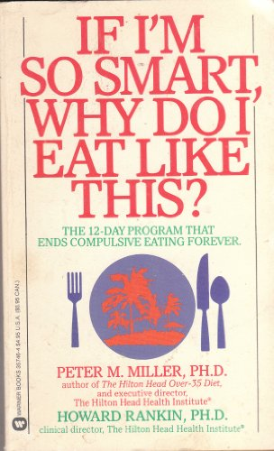 If I'm So Smart, Why do I Eat Like This? (0446357464) by Miller, Peter M.; Rankin, Howard